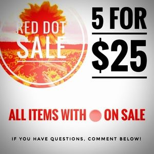 RED DOT SALE 5/$25
